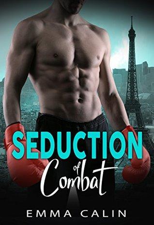 Emma Calin Seduction of Combat (Seduction #1)