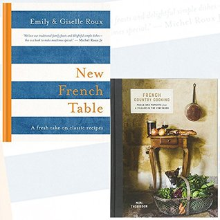 New French Table and French Country Cooking 2 Books Collection Set - Meals and Moments from a Village in the Vineyards