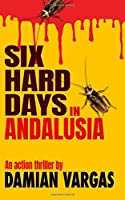 Six Hard Days In Andalusia: An action thriller (Costa del Crime)