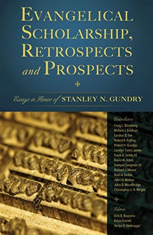Evangelical Scholarship, Retrospects and Prospects by Verlyn Verbrugge
