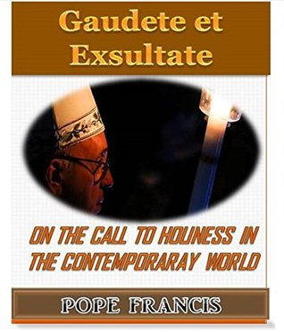 Gaudete et Exsultate--Rejoice and be glad by Pope Francis