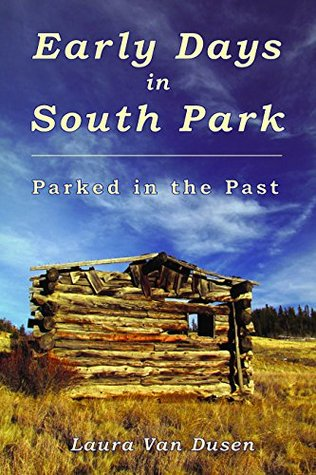 Early Days in South Park: Parked in the Past by Laura Van Dusen