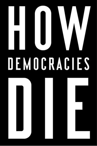 How Democracies Die by Steven Levitsky