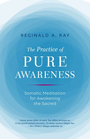 Practice of Pure Awareness: Somatic Meditation for Awakening the Sacred