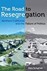 The Road to Resegregation: Northern California and the Failure of Politics