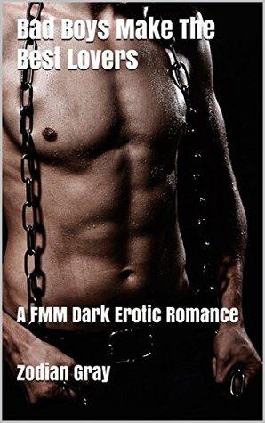 Bad Boys Make The Best Lovers: A FMM Dark Erotic Romance