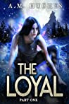 The Loyal (Part One)
