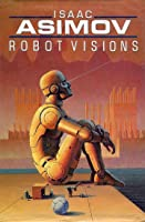 Robot Visions (Robot, #0.5)