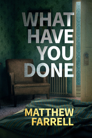 What Have You Done by Matthew Farrell