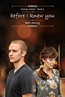 Before I Knew You (Choices Matters #1)