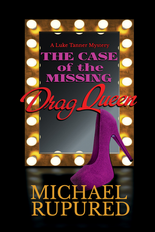 The Case of the Missing Drag Queen (A Luke Tanner Mystery, #1)