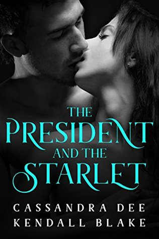 The President and The Starlet by Cassandra Dee