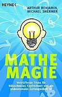 Mathe Magie: Verblüffende Tricks für blitzschnelles Kopfrechnen und ein phänomenales Zahlengedächtnis