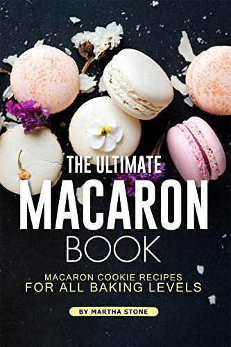 The Ultimate Macaron Book Macaron Cookie Recipes for all Baking Levels