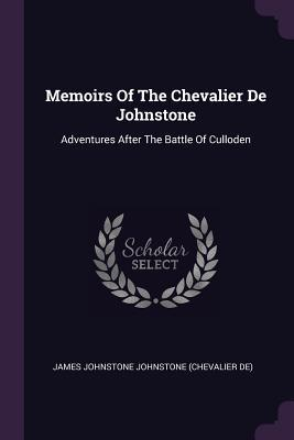 Memoirs of the Chevalier de Johnstone: Adventures After the Battle of Culloden