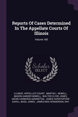 Reports of Cases Determined in the Appellate Courts of Illinois; Volume 185