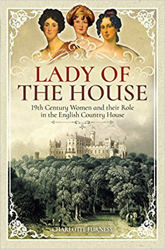 Lady of the House  Elite 19th Century Women and Their Role in the English Country House-Pen and Sword History (2018)