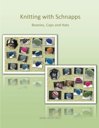 Knitting with Schnapps: Beanies, Caps and Hats Robin Agar-Celli