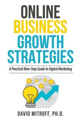 Online Business Growth Strategies: A Practical Nine-Step Guide to Digital Marketing