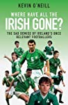 Where Have All the Irish Gone? The Sad Demise of Ireland's Once Relevant Footballers