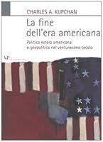 La fine dell'era americana: Politica estera americana e geopolitica nel ventunesimo secolo