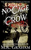 No Cage for a Crow (The Adventures of Morrigan Holmes Book 1)