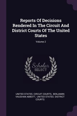 Reports of Decisions Rendered in the Circuit and District Courts of the United States; Volume 2