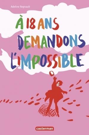 À 18 ans, demandons l'impossible by Adeline Regnault