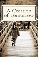 A Creation of Tomorrow: There are no boundaries they wouldn't cross to keep her safe...