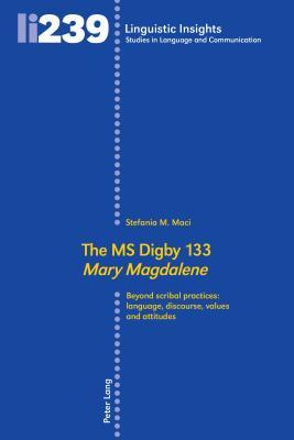 The MS Digby 133 �mary Magdalene�: Beyond Scribal Practices: Language, Discourse, Values and Attitudes