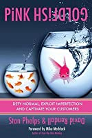 Pink Goldfish: Defy Normal, Exploit Imperfection and Captivate Your Customers