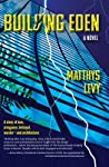 Building Eden: A Novel