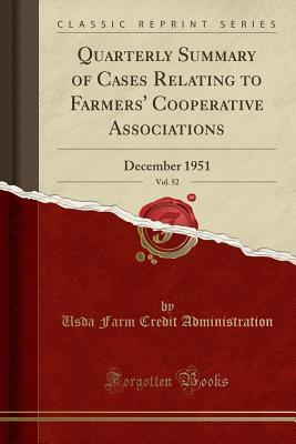 Quarterly Summary of Cases Relating to Farmers' Cooperative Associations, Vol. 52: December 1951 (Classic Reprint)