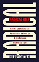 Radical Help: How We Can Remake the Relationships Between Us and Revolutionize the Welfare State