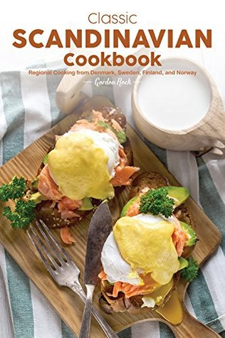 Classic Scandinavian Cookbook: Regional Cooking from Denmark, Sweden, Finland, and Norway