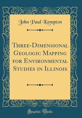 Three-Dimensional Geologic Mapping for Environmental Studies in Illinois  by  John Paul Kempton