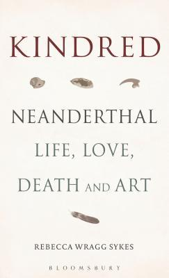 Kindred: Neanderthal Life, Love, Death and Art