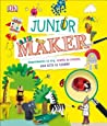 Junior Maker: Experiments to Try, Crafts to Create, and Lots to Learn!