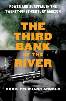 The Third Bank of the River Power and Survival in the Twenty-First-Century Amazon