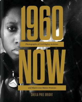 #1960Now: Photographs of Civil Rights Activists and Black Lives Matter Protests (Social Justice Book, Civil Rights Photography Book)