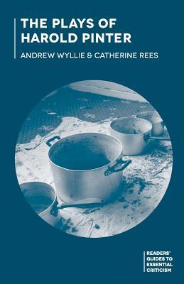 The Plays of Harold Pinter Andrew Wyllie, C. Rees