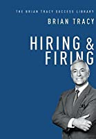 Hiring and Firing (the Brian Tracy Success Library)