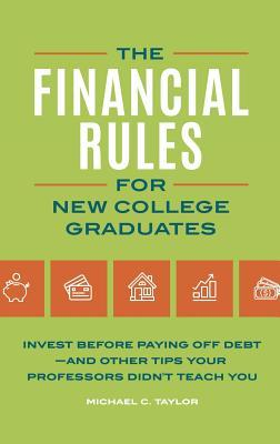 The-Financial-Rules-for-New-College-Graduates-Invest-before-Paying-Off-Debt-and-Other-Tips-Your-Professors-Didn-t-Teach-You