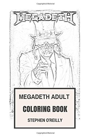 Megadeth Adult Coloring Book Thrash Metal Legends And Speed Metal Pioneers Dave Mustaine And Symphony Of Destruction Inspired Adult Coloring Book By Stephen O Reilly