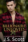 Billionaire Unloved: Jett (The Billionaire's Obsession, #12)