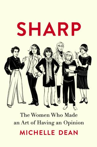 Sharp: The Women Who Made an Art of Having an Opinion