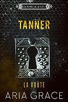 La Voûte: Tanner (Les hommes de la voûte #3)