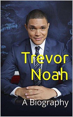 Trevor Noah: A Biography