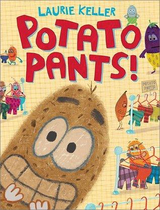 Potato Pants! by Laurie Keller