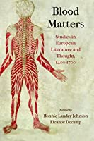 Blood Matters: Studies in European Literature and Thought, 1400-1700